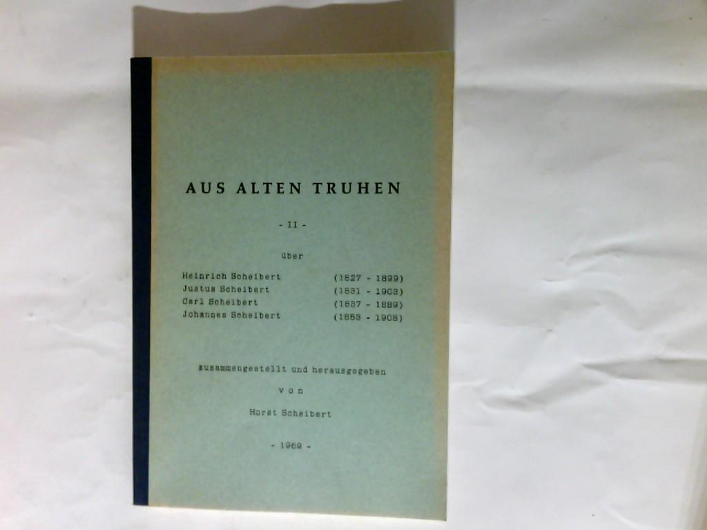 Aus alten Truhen; Teil: 2. Über Heinrich Scheibert (1827 - 1899), Justus Scheibert (1831 - 1903), Carl Scheibert (1837 - 1889), Johannes Scheibert (1853 - 1908)