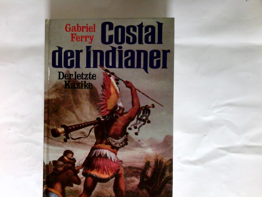 Costal der Indianer : d. letzte Kazike. Genehmigte Sonderausg.