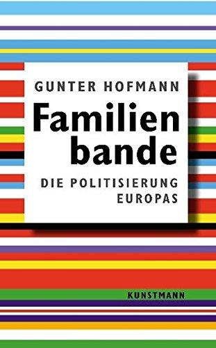 Familienbande : die Politisierung Europas. - Hofmann, Gunter (Verfasser) und Michel (Einbandgestalter) Keller