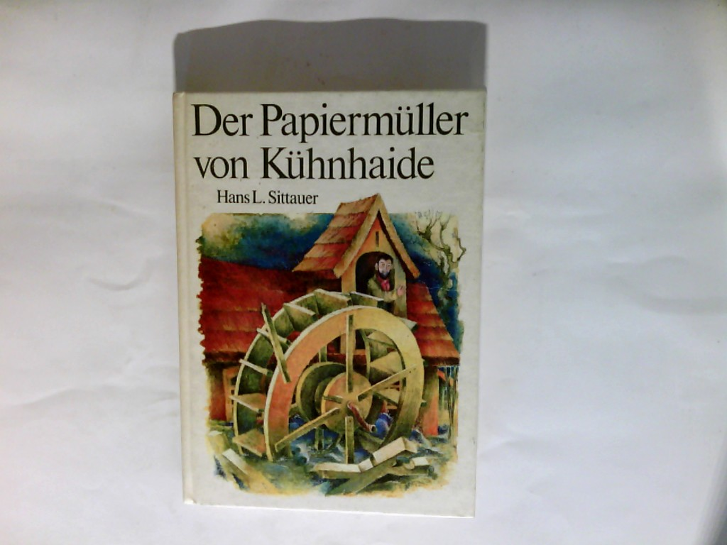 Der Papiermüller von Kühnhaide. 4. Aufl.