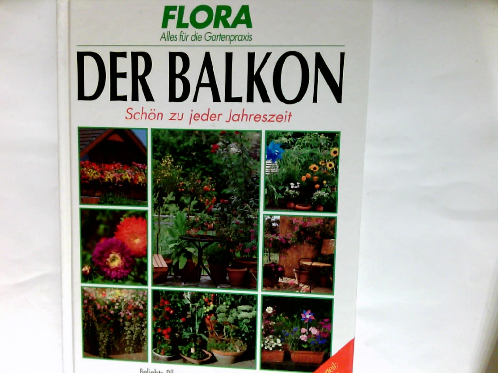 Der Balkon : Schön zu jeder Jahreszeit. Flora : Alles für die Gartenpraxis. Sonderausgabe für Planet Medien