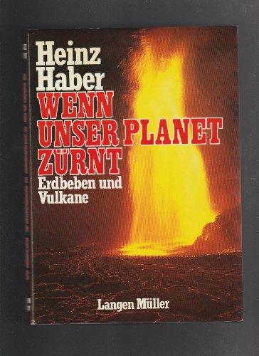 """Wenn unser Planet zürnt.  Erdbeben und Vulkane Überarb. u. erw. Neuausg. d. 1981 bei Ullstein erschienenen Taschenbuches """"Die Erde schlägt zu"""""""