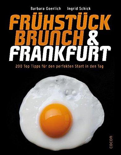 Frühstück & Brunch Frankfurt : 200 Top-Tipps für den perfekten Start in den Tag.