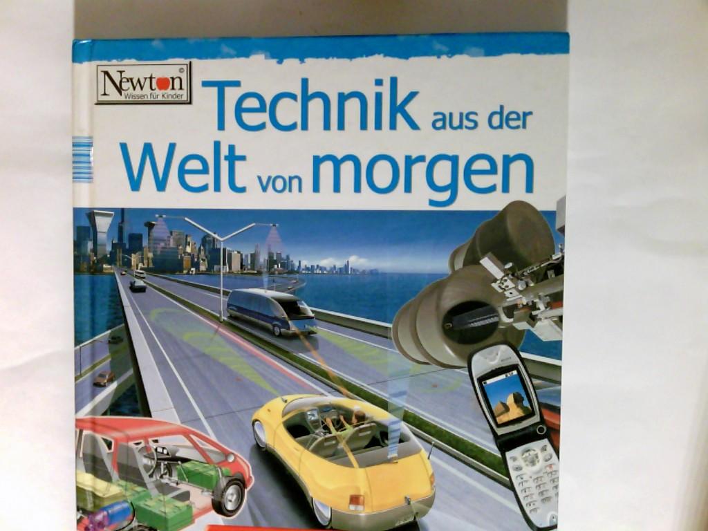 Technik aus der Welt von morgen : die Zukunft hat begonnen. Newton Neuausg.