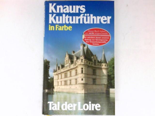 Tal der Loire : Autoren: Gerda Kurz ... Fotos: Ernst Höhne ; Werner Grabinger. 1. - 50 Tsd. Knaurs Kulturführer in Farbe.