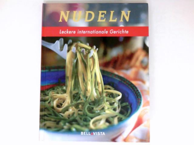 Nudeln : leckere internationale Gerichte. Übers. aus dem Engl.: Cornell Erhardt.