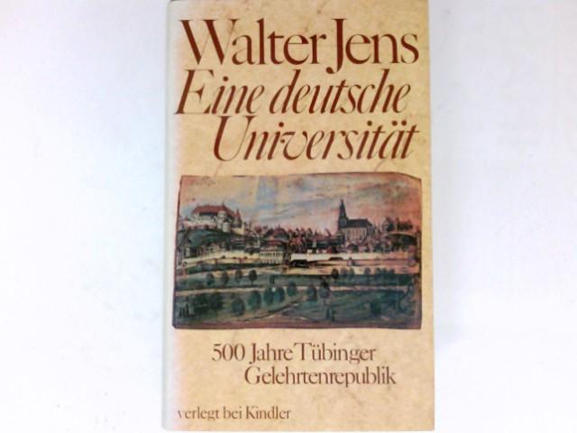Eine deutsche Universität : 500 Jahre Tübinger Gelehrtenrepublik. In Zusammenarbeit mit Inge Jens unter Mitw. von Brigitte Beekmann 5. Auflage.