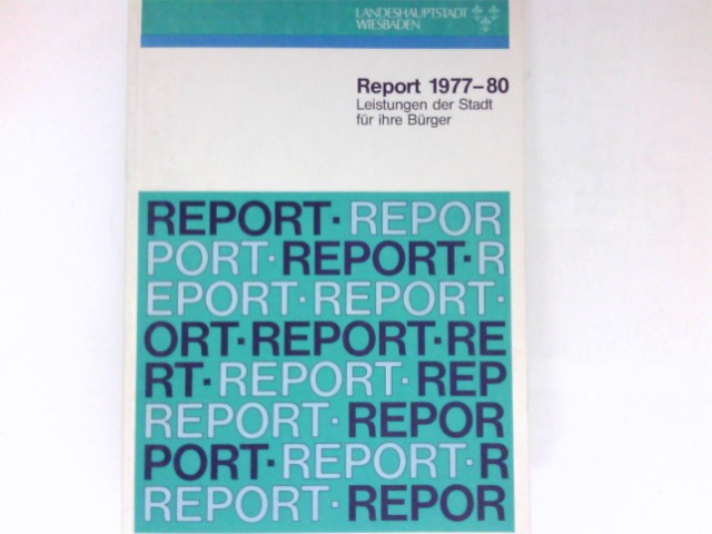 Report 1977-80 : Leistungen der Stadt für ihre Bürger. Landeshauptstadt Wiesbaden.