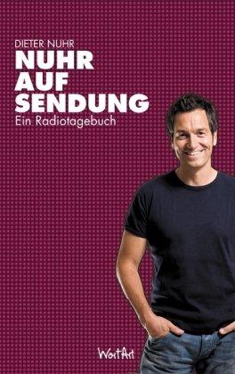 Nuhr, Dieter: Nuhr auf Sendung: Ein Radiotagebuch 1. Aufl.