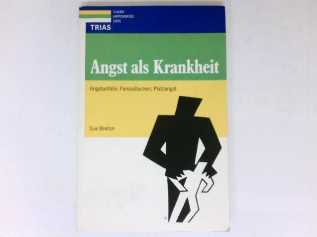 Angst als Krankheit : Angstanfälle, Panikattacken, Platzangst, Aus dem Englischen von Gerhard A. Wiesbeck,