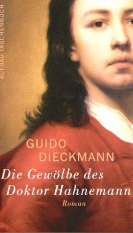 Die Gewölbe des Doktor Hahnemann : Roman. Aufbau-Taschenbücher ; 2011 1. Aufl.
