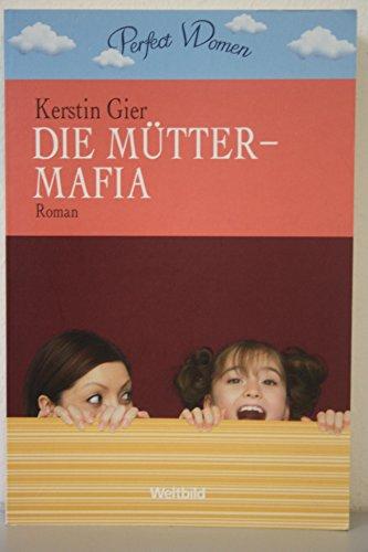 Kerstin, Gier: Die Mütter-Mafia: Auflage: Weltbild,