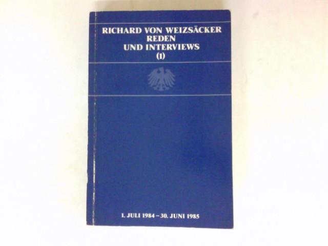 Richard von Weizsäcker : Reden und Interviews; Teil: 1., 1. Juli 1984 - 30. Juni 1985.