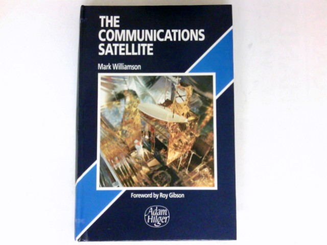 The Communications Satellite : Forword by Roy Gibson.