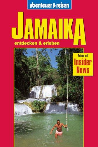 Jamaika entdecken & erleben : [Reisen mit Insider-News]. von / Abenteuer & Reisen 1. Aufl.