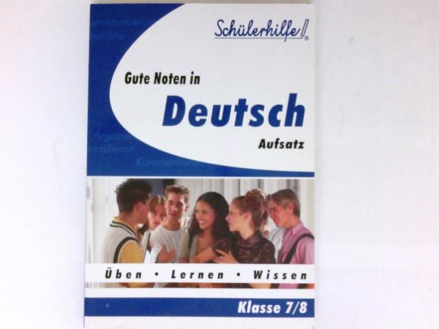 Gute Noten in Deutsch Aufsatz : Klasse 7/8. Üben - Lernen - Wissen. Schülerhilfe!