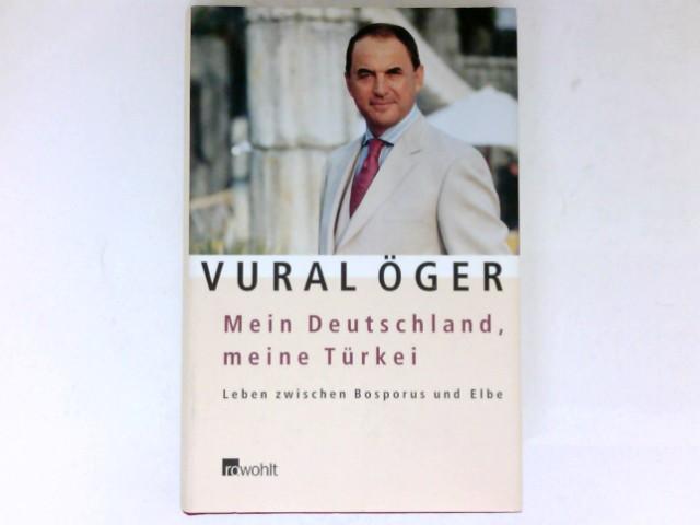Öger, Vural: Mein Deutschland, meine Türkei : Leben zwischen Bosporus und Elbe. 1. Aufl.