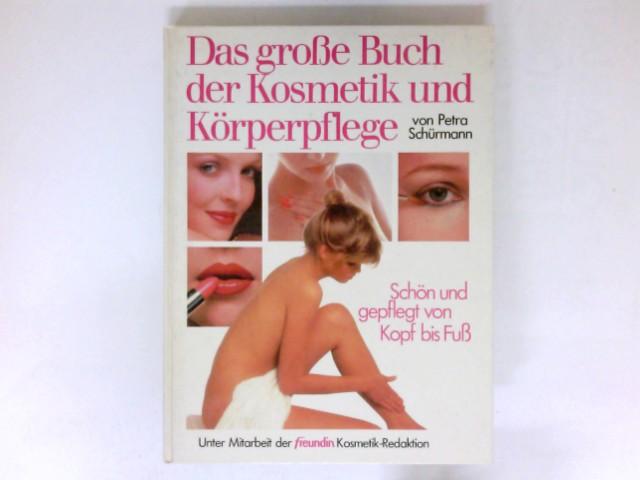 """Das große Buch der Kosmetik und Körperpflege : Unter Mitarb. d. """"freundin""""-Kosmetik-Redaktion."""