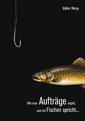 Wie man Aufträge angelt und mit Fischen spricht ... Volker Remy 1. Aufl.