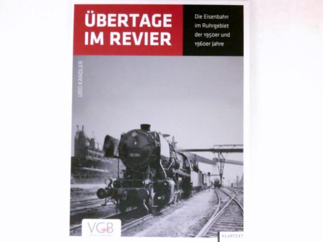 Übertage im Revier : die Eisenbahn im Ruhrgebiet der 1950er und 1960er Jahre. 2. überarbeitete Auflage.