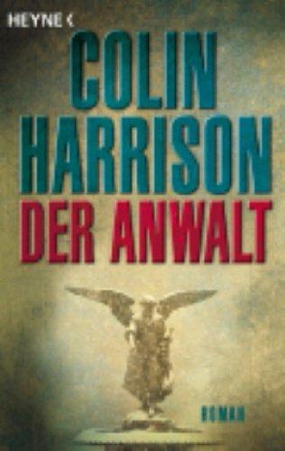 Der Anwalt : Roman. Colin Harrison. Aus dem Amerikan. von Sepp Leeb Vollst. Taschenbuchausg.