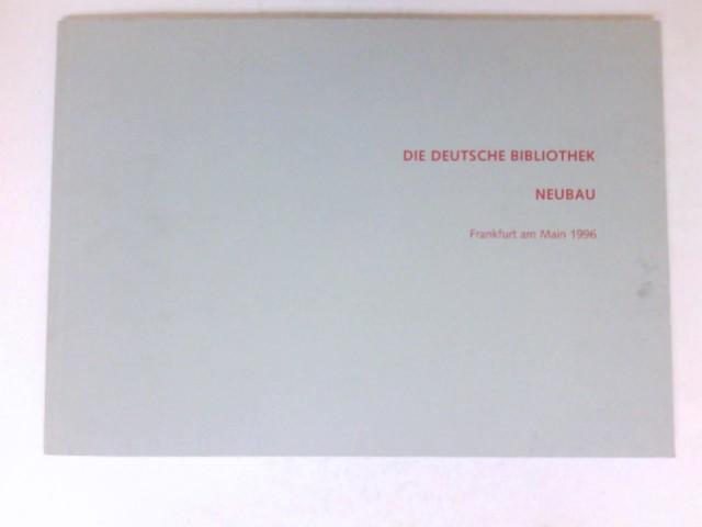 Die Deutsche Bibliothek - Neubau : Frankfurt, Adickesallee 1. Hrsg.: Staatliche Neubauleitung Deutsche Bibliothek