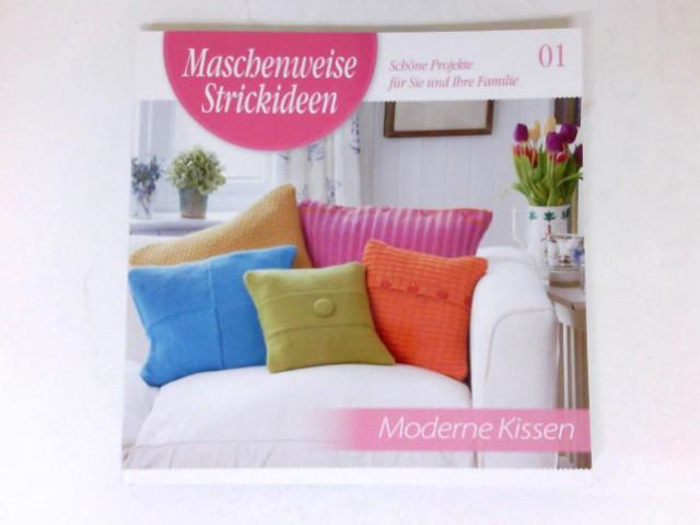 Moderne Kissen : Maschenweise Strickideen. Schöne Projekte für Sie und Ihre Familie. 01.