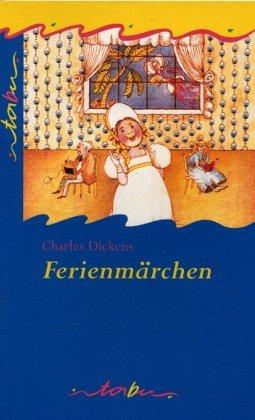Dickens, Charles (Verfasser), Klaus (Übersetzer) Schirrmeister und Renate (Illustrator) Totzke-Israel: Ferienmärchen. Charles Dickens. Ill. von Renate Totzke-Israel. Aus dem Engl. von Klaus Schirrmeister