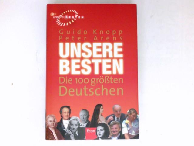 Unsere Besten : die 100 größten Deutschen. Guido Knopp ; Peter Arens. 1. Aufl.
