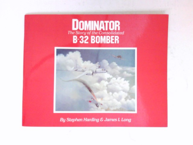 Dominator : The Story of the Consolidated B-32 Bomber. .