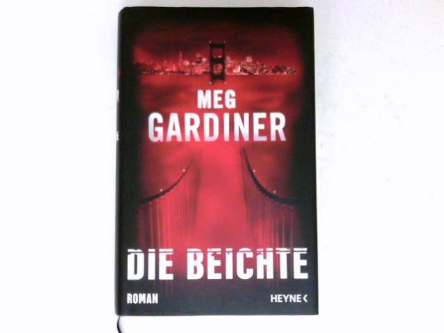 Die Beichte : Roman. Meg Gardiner. Aus dem Amerikan. von Friedrich Mader. 2. Auflage.