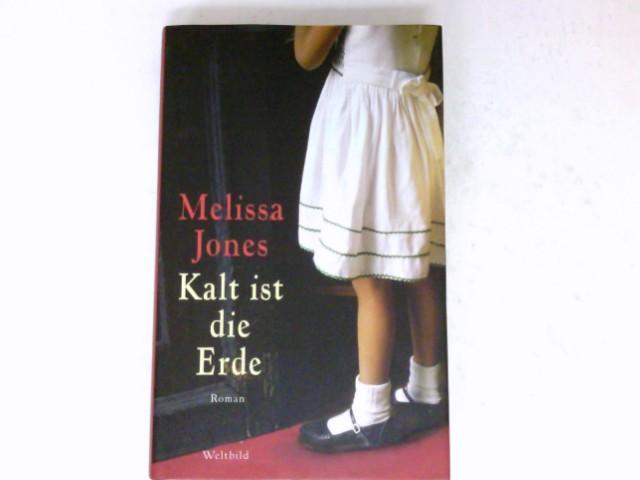 Kalt ist die Erde : Roman. Melissa Jones. Aus dem Engl. von Lore Straßl.