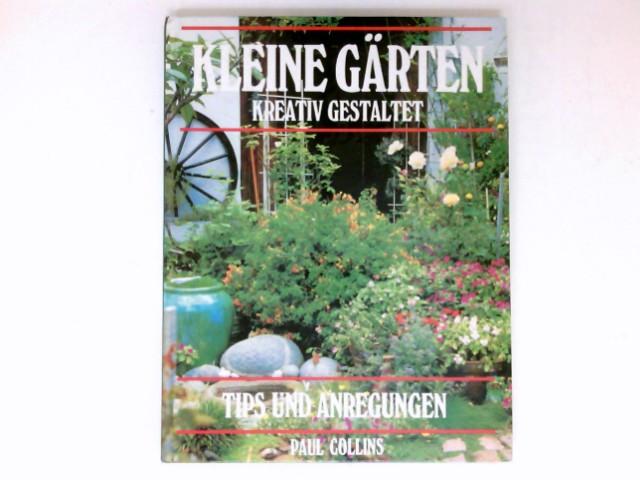 Kleine Gärten kreativ gestaltet : Tips und Anregungen.