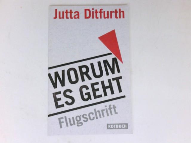 Worum es geht : Flugschrift. 1. Aufl. - Ditfurth, Jutta