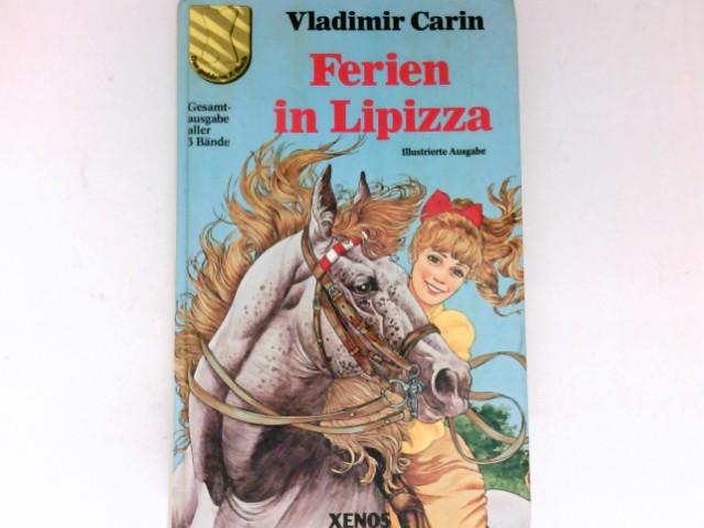 Ferien in Lipizza : bezaubernde Erlebnisse mit Pferden. Gesamtausgabe aller 3 Bände, ill. Ausgabe.
