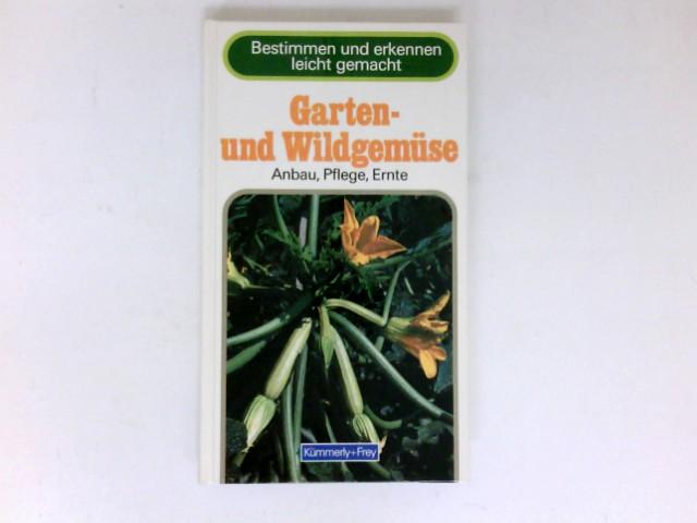 Garten- und Wildgemüse : Anbau, Pflege, Ernte. Übers. aus d. Franz.: Clelia Vernazza / Bestimmen und erkennen leicht. gemacht