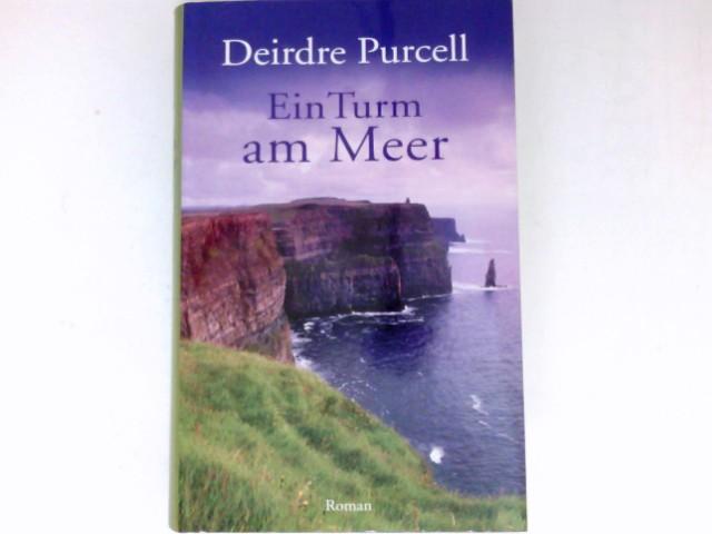 Ein Turm am Meer : Roman. Deirdre Purcell. Dt. von Elfriede Peschel Ungekürzte Lizenzausg.