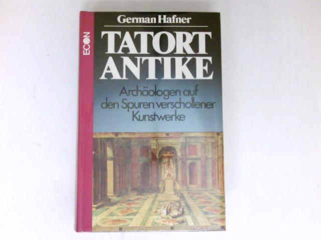 Tatort Antike : Archäologen auf d. Spuren verschollener Kunstwerke. Sämtl. Fotos hat d. Autor zur Verfügung gestellt. 1. Aufl.