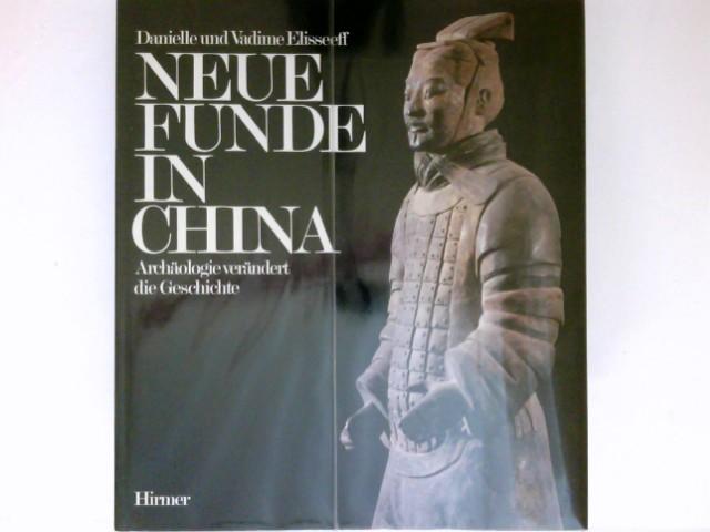 Neue Funde in China : Archäologie verändert d. Geschichte. Die Übersetzung aus d. Franz. besorgten Klaus J. Brandt u. Rita Zeppelzauer.