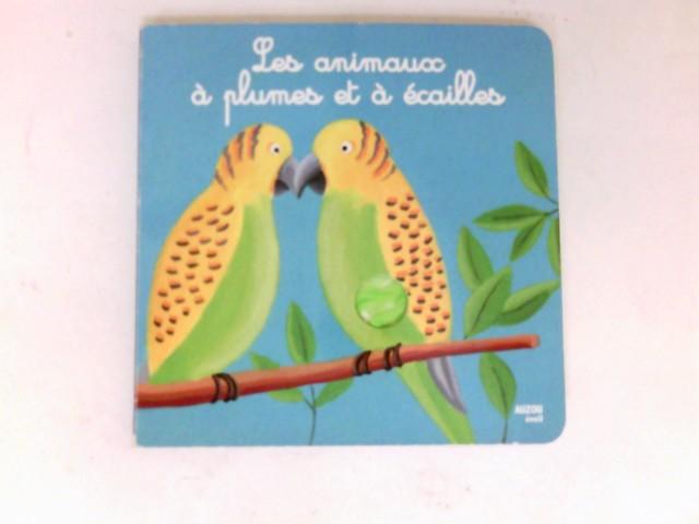 Les animaux a plumes et a ecailles : Illustrations de Christophe Boncens.