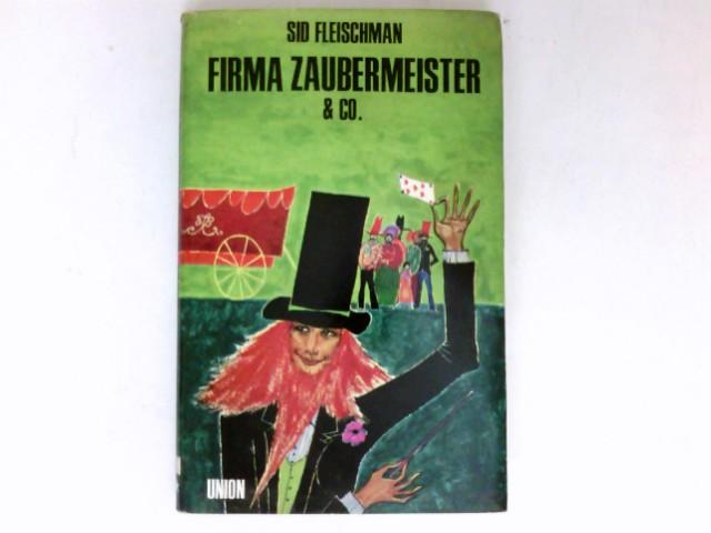 Firma Zaubermeister und Co. : Aus d. Amerikan. Ins Dt. übertr. von Sybil Gräfin Schönfeldt. Ill. von Eric von Schmidt.