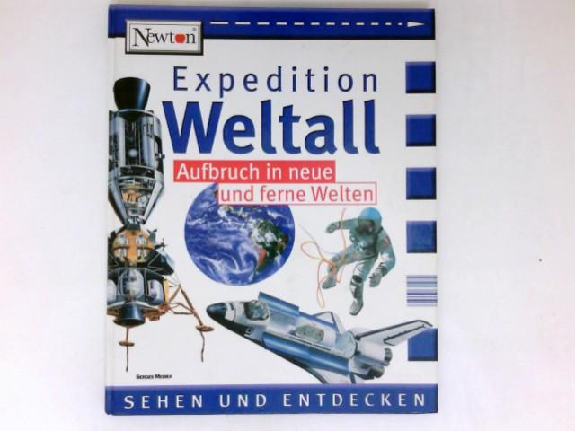 Expedition Weltall : Aufbruch in neue und ferne Welten. Newton; Sehen und entdecken.
