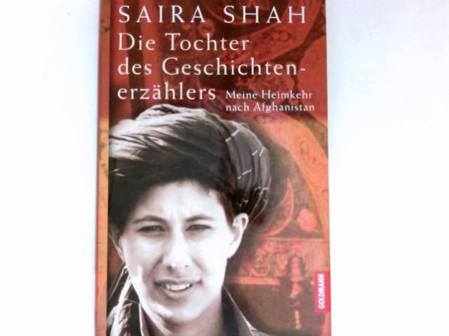 Die Tochter des Geschichtenerzählers : meine Heimkehr nach Afghanistan. Aus dem Engl. von Elke Hosfeld und Andrea Ott 1. Aufl.