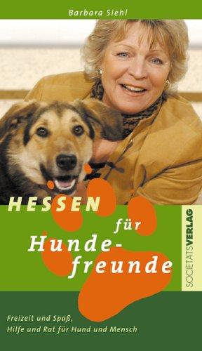 Siehl, Barbara (Verfasser): Hessen für Hundefreunde : Freizeit & Spaß, Hilfe & Rat für Hund und Mensch. Barbara Siehl. Mit Hilfe von Kristiane Müller-Urban und Eberhard Urban