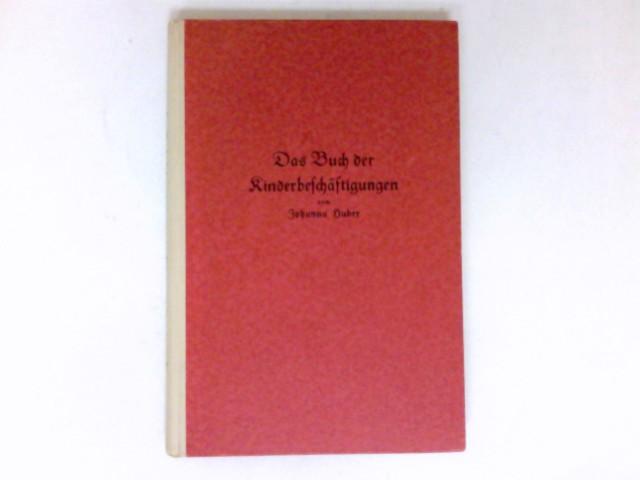 Huber, Johanna: Das Buch der Kinderbeschäftigung : Ein Ratgeber für Mütter und Kindergärtnerinnenn zugleich eine Einführung in die erzieherische Bedeutung von Kinderspiel und Beschäftigung. 3. Auflage.