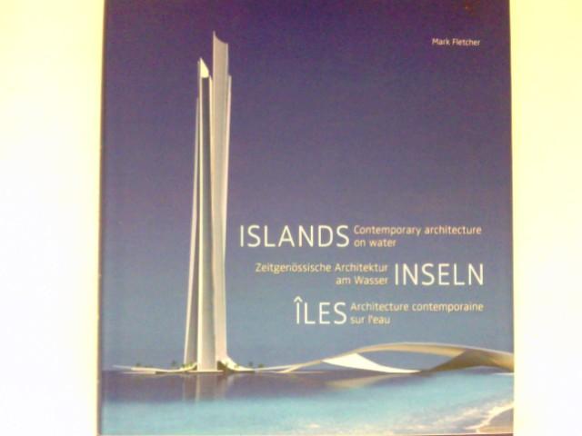 Islands : contemporary architecture on water. Zeitgenössische Architektur am Wasser Inseln. Iles Architecture contemporaine sur l