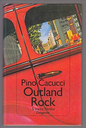Outland rock : 5 starke Thriller. Pino Cacucci. Aus d. Ital. von Jürgen Bauer