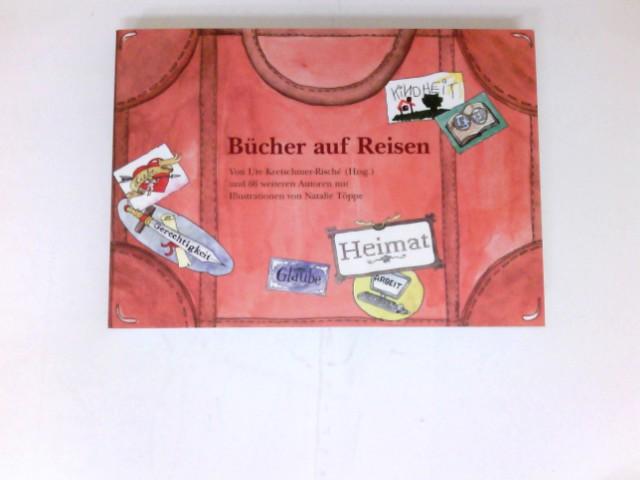 Bücher auf Reisen : 66 weiteren Autoren. Mit Ill. von Natalie Töppe. Limitierte Aufl.