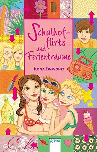 Schulhofflirts und Ferienträume. [Ilona Einwohlt] / Arena-Taschenbuch ; Bd. 2834 1. Aufl.