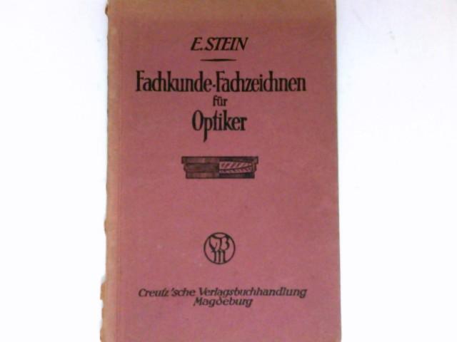 Stein, Ewald: Fachschule und Fachzeichnen für Optiker : Schülerhandbuch f. Berufsschulen u. Meisterkurse, sowie zum prakt. Gebr. f. Optikergehilfen u. Optikermeister.